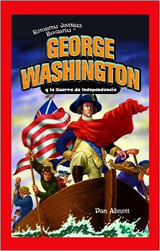 George Washington y la Guerra de Independencia/ George Washington and the American Revolution (Historietas Juveniles: Biografias/ Jr. Graphic Biographies) (Spanish and English Edition)