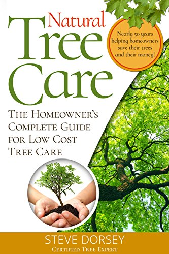 Natural Tree Care: The Homeowners Complete Guide by [Dorsey, Steve]