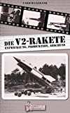 Die V2 - Rakete: Entwicklung-Produktion-Abschuss (German Edition)