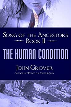 The Human Condition (Song Of The Ancestors Book 2) by [Grover, John]