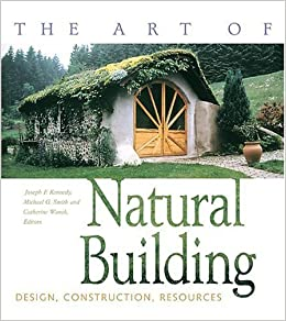 The Art Of Natural Building Design Construction Resources Joseph