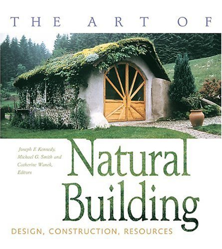 The Art of Natural Building: Design, Construction, Resources by New Society Publishers