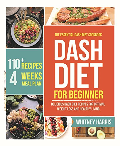 DASH Diet: The Essential Dash Diet Cookbook for Beginners –  Delicious Dash Diet Recipes for Optimal Weight Loss and Healthy Living cover