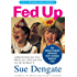 Fed Up (Fully Revised and Updated): Understanding How Food Affects Your Child and What You Can Do About It