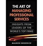 img - for The Art of Managing Professional Services: Insights from Leaders of the World's Top Firms (Paperback) - Common book / textbook / text book
