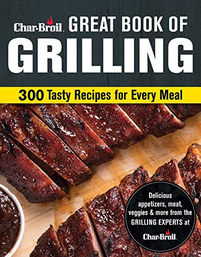 Char-Broil Great Book of Grilling: 300 Tasty Recipes for Every Meal: Delicious Appetizers, Meat, Veggies & More (Creative Homeowner) Over 300 Mouthwatering Photos & Easy-to-Make Recipes for Your ()