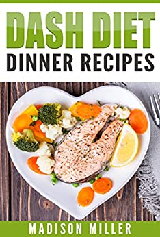 DASH Diet: Dinner Recipes by [Miller, Madison]