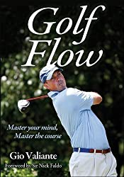 Golf Flow: Master your mind, Master the course by Gio Valiante (2013)