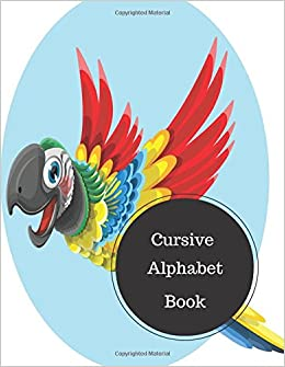 Cursive Alphabet Book: Cursive Letter Writing. Large 8.5 in by 11 in Notebook Journal . A B C in Uppercase and Lower Case. Dotted, With Arrows And Plain