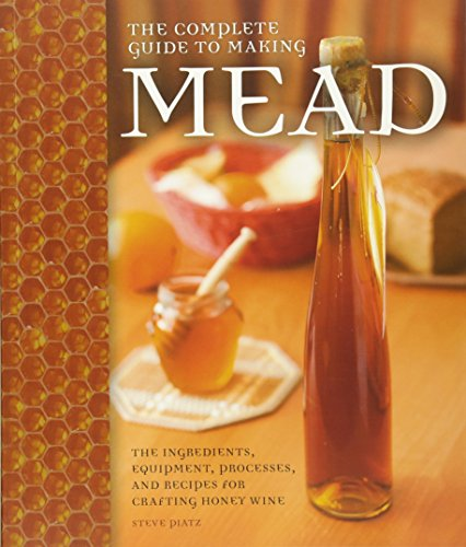the-complete-guide-to-making-mead-the-ingredients-equipment-processes-and-recipes-for-crafting-honey