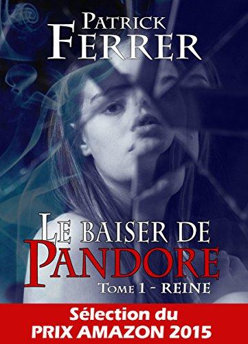 Le baiser de Pandore - Tome 1: Reine (French Edition)