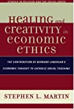 Healing and Creativity in Economic Ethics, Stephen L. Martin, 0761837655