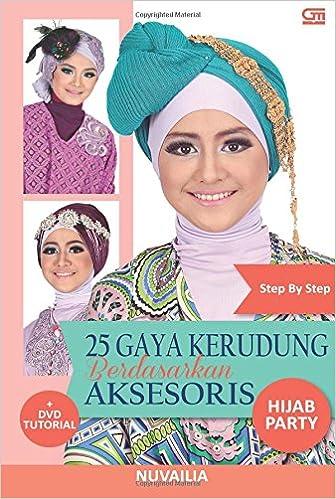 Step by Step 25 Gaya Kerudung Berdasarkan Aksesoris - Hijab Party (Indonesian Edition): Nuvailia: 9786020316635: Amazon.com: Books