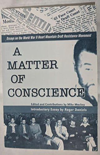 a matter of conscience essays on the world war ii heart mountain  a matter of conscience essays on the world war ii heart mountain draft  resistance movement paperback  september