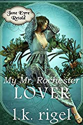 My Mr. Rochester: Lover (Jane Eyre Retold Book 4) (English Edition)