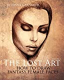 how to draw female body - The Lost Art: Volume 2  How to Draw Fantasy Female Faces