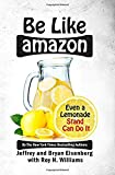 img - for Be Like Amazon: Even a Lemonade Stand Can Do It book / textbook / text book