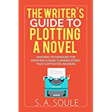 The Writer's Guide to Plotting a Novel (Fiction Writing Tools Book 5)