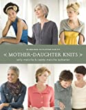 Mother-Daughter Knits, Sally Melville and Caddy Melville Ledbetter, 0307586685