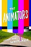 """The Animators - A Novel"" av Kayla Rae Whitaker"
