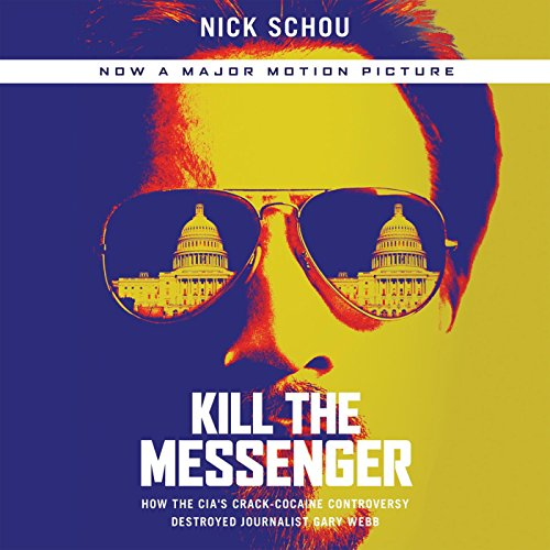 Kill the Messenger: How the CIA's Crack-Cocaine Controversy Destroyed Journalist Gary Webb by HighBridge Audio