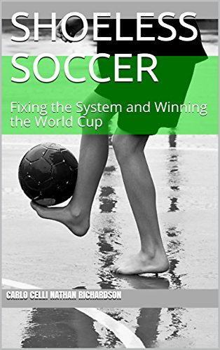 - Shoeless Soccer: Fixing the System and Winning the World Cup