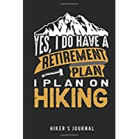 Hiker's Journal  Yes, I Do Have a Retirement Plan I Plan on Hiking: Record Tracker for 60 Trips with Prompts to Write, Detail of Location, Rating, Capture Special Memories, Scrap Your Photo. Gift for Traveler, Hike Lover