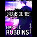 Dreams Die First Audiobook by Harold Robbins Narrated by Derek Shetterly