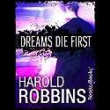 Dreams Die First Audiobook by Harold Robbins Narrated by Derek Shetterly