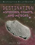 Destination Asteroids, Comets, and Meteors, Giles Sparrow, 1435834690