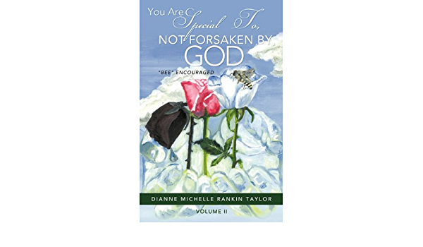 You Are Special To Not Forsaken By God By Dianne Michelle Rankin Taylor