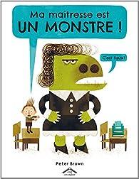 Ma maîtresse est un monstre ! par Peter Brown (II)