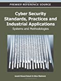 Cyber Security Standards, Practices and Industrial Applications : Systems and Methodologies, Junaid Ahmed Zubairi, 1609608518