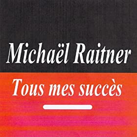 Amazon.com: Tous mes succès - Michaël Raitner: Michaël Raitner: MP3