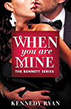 When You Are Mine (The Bennett Series Book 1)