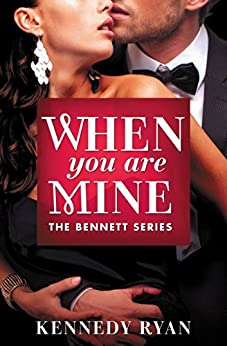 When You Are Mine (The Bennett Series Book 1) by [Ryan, Kennedy]