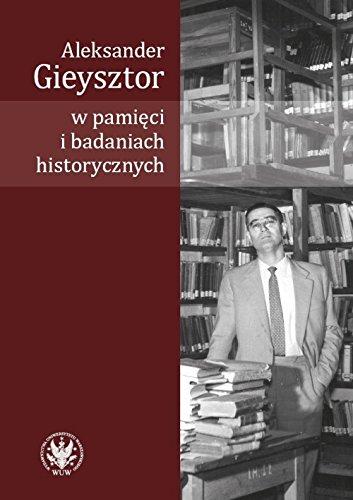 Aleksander Gieysztor w pamieci i badaniach historycznych: Praca