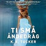 Ti små åndedrag | K. A. Tucker