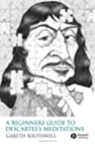 "A Beginner's Guide to Descartes's ""Meditations"""