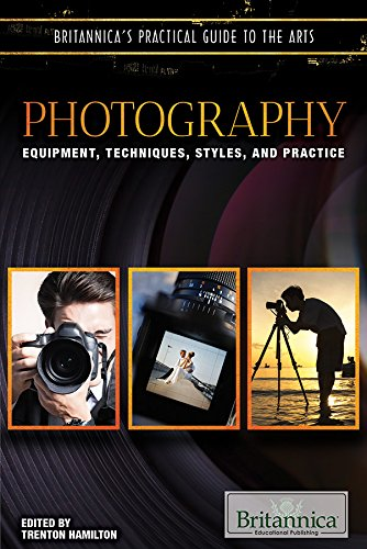 Photography: Equipment, Techniques, Styles, and Practice (Britannica's Practical Guide to the Arts)