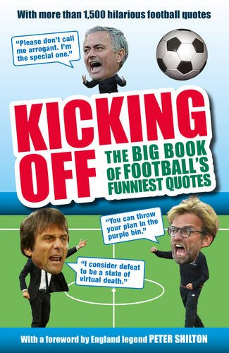 Kicking Off: The Big Book of Football\'s Funniest Quotes ...
