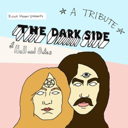 Koot Hoomi Presents: The Dark Side of Hall and Oates - A Tribute [Explicit]