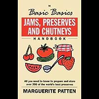 Jams, Preserves and Chutneys (The Basic Basics)