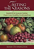 Tasting the Seasons: Inspired, In-Season Cuisine Thats Easy, Healthy, Fresh and Fun