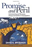 Promise and Peril : Understanding and Managing Change and Conflict in Congregations, Brubaker, David, 1566993822