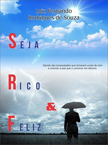 Seja Rico e Feliz: Saindo das tempestades que tomaram conta de mim e vivendo a paz que o universo me oferece.