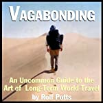Vagabonding: An Uncommon Guide to the Art of Long-Term World Travel | Rolf Potts