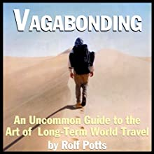 Vagabonding: An Uncommon Guide to the Art of Long-Term World Travel Audiobook by Rolf Potts Narrated by Rolf Potts