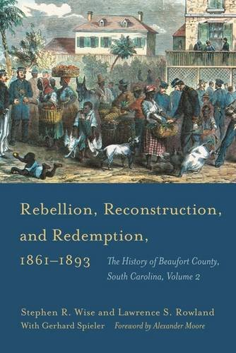 Rebellion, Reconstruction, and Redemption, 18611893: The History of Beaufort County, South Carolina, Volume 2