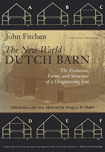 The New World Dutch Barn: The Evolution, Forms, and Structure of a Disappearing Icon, Second Edition ()